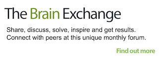 The Brain Exchange: Share, discuss, solve, inspire and deliver. Conect with peers at this unique monthly forum. Find out more
